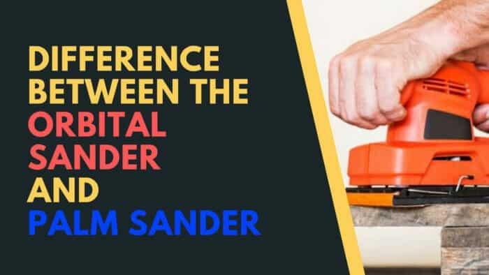 differences between orbital sanders and palm sanders