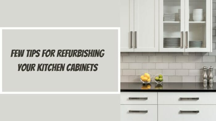 Few tips for refurbishing your kitchen cabinets